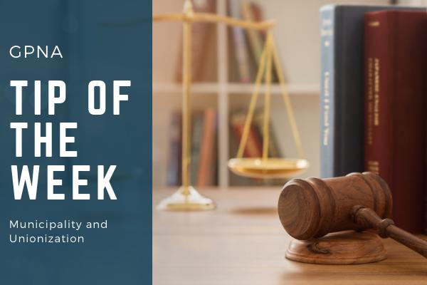 GPNA Tip of The Week: Municipality and Unionization