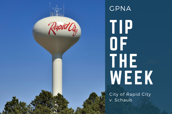 GPNA Tip of the Week from City of Rapid City v. Schaub